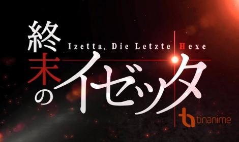 Anime Shuumatsu no Izetta công bố video mới