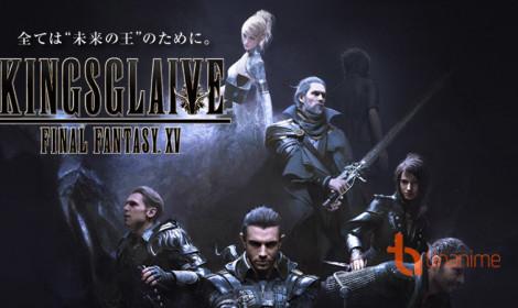 Kingsglaive: Final Fantasy thống lĩnh phòng vé trong 10 ngày đầu công chiếu!