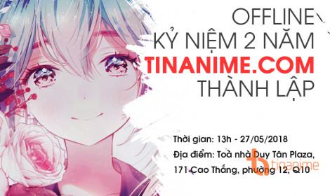 Sự kiện không thể bỏ lỡ - Offline Kỷ niệm 2 năm TinAnime.Com thành lập!!!