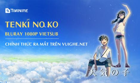 Tenki no Ko phiên bản Bluray 1080p Vietsub chính thức ra mắt trên VuiGhe.Net!